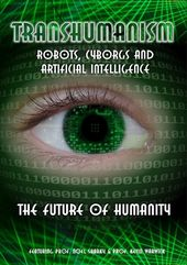Transhumanism: Robots, Cyborgs and Artificial