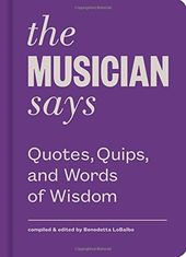 The Musician Says: Quotes, Quips, and Words of