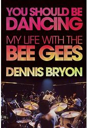 Bee Gees - You Should Be Dancing: My Life with