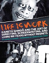 Kaneto Shindo - Life Is Work: Kaneto Shindo and