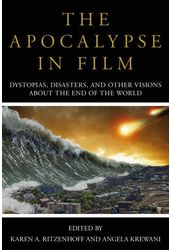 The Apocalypse in Film: Dystopias, Disasters, and