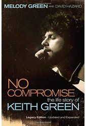 Keith Green - No Compromise: The Life Story of