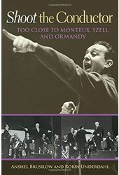 Shoot the Conductor: Too Close to Monteux, Szell,