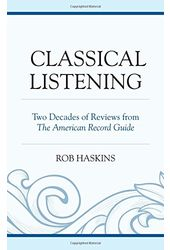 Classical Listening: Two Decades of Reviews from
