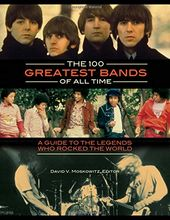 The 100 Greatest Bands of All Time: A Guide to