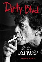 Lou Reed - Dirty Blvd.: The Life and Music of Lou