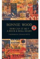 Ronnie Wood - How Can It Be?: A Rock & Roll Diary