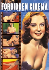 Forbidden Cinema, Volume 7: Vintage Naughty Nudies