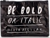 Be Bold or Italic Never Regular Zipper Pouch