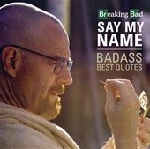 Breaking Bad - Say My Name: Badass Best Quotes