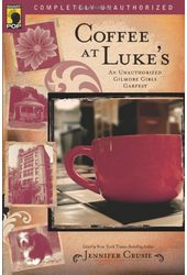 Gilmore Girls - Coffee at Luke's: An Unauthorized