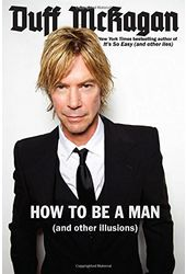 Duff McKagan - How to Be a Man: And Not to Screw