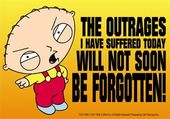 Family Guy - Stewie - The Outrages I Have