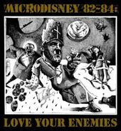 Love Your Enemies: Microdisney 82-84