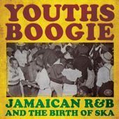 Youths Boogie: Jamaican R&B and the Birth of Ska
