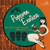 Popcorn Exotica: R&B, Soul & Exotic Rockers from