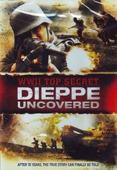 WWII - Top Secret: Dieppe Uncovered