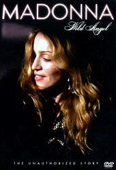 Madonna - Wild Angel: The Unauthorized Story