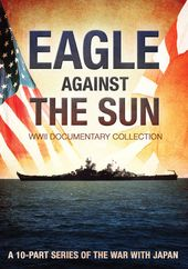 WWII - Eagle Against the Sun: 10-Part Series of