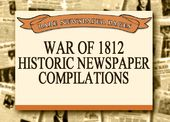 War of 1812 - Historic Newspaper Compilations