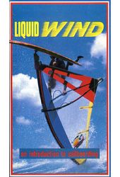 Liquid Wind: An Introduction to Sailboarding