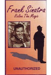Frank Sinatra - Relive the Magic: Unauthorized