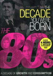 The Decade You Were Born: The 80s - A Decade of