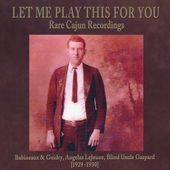 Let Me Play This For You: Rare Cajun Recordings