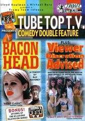 Tube Top T.V. Comedy Double Feature: Bacon Head /