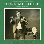 "Turn Me Loose (Outsiders Of ""Old Time"" Music)"