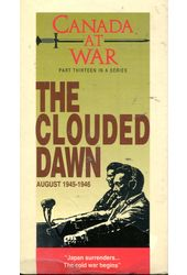 Canada At War: The Clouded Dawn 1945 - 1946