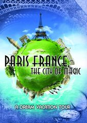 Paris France, The City Of Magic: A Dream Vacation