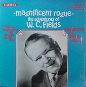 Magnificent Rogue: The Adventures Of W.C. Fields