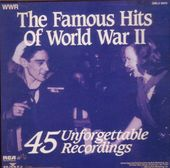 The Famous Hits Of World War II: 45 Unforgettable