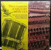 Three Centuries Of Military Marches