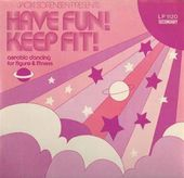 Have Fun! Keep Fit! (Aerobic Dancing For Figure &