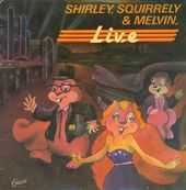 Shirley, Squirrely & Melvin Live