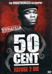 50 Cent - Refuse 2 Die: The Unauthorized Biography