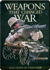 Weapons That Changed War: 3000 Years of Firepower