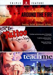 Around the Fire / Tattoo: A Love Story / Teach Me