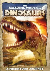 The Amazing World of Dinosaurs: A Prehistoric