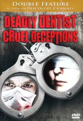 Deadly Dentist / Cruel Deceptions
