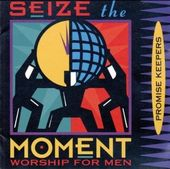 Seize the Moment: Worship for Men