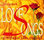 Greatest Love Songs: 60 Ultimate Love Classics