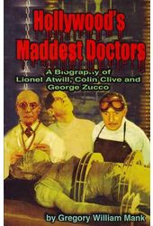 Hollywood's Maddest Doctors: A Biography of