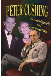 Peter Cushing - An Autobiography and Past