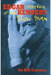 Edgar Kennedy - Master of the Slow Burn