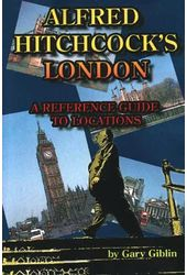 Alfred Hitchcock's London: A Reference Guide to