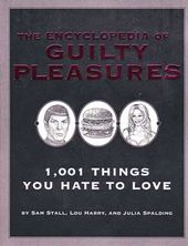 Encyclopedia of Guilty Pleasures - 1001 Things