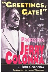 "Jerry Colonna - ""Greetings, Gate!"" The Story of"